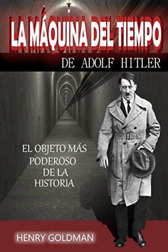 LA MÁQUINA DEL TIEMPO DE ADOLF HITLER: El objeto más poderoso de la historia