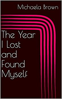 The Year I lost and Found Myself by [Michaela Brown]
