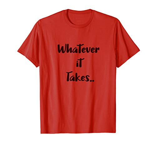 Whatever it takes motivational T-shirt