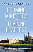 Forming Ministers or Training Leaders?