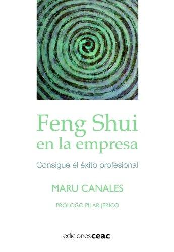 Feng Shui en la empresa: Consigue el éxito profesional (Crecimiento Personal)