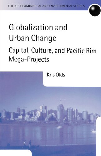 Globalization And Urban Change: Capital, Culture, and Pacific Rim Mega-Projects (Oxford Geographical and Environmental Studies Series)