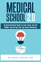 Medical School 2.0: An Unconventional Guide to Learn Faster, Ace the USMLE, and Get Into Your Top Choice Residency