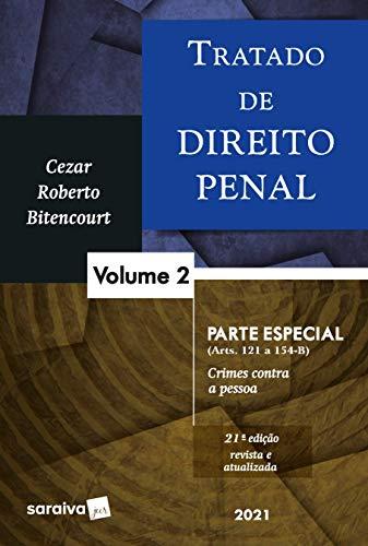 Tratado de Direito Penal - Volume 2 - Parte Especial - 21ª Edição 2021: Parte Especial (arts. 121 a 154-B)