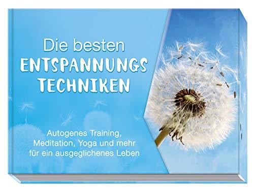 Die besten Entspannungstechniken: Autogenes Training, Meditation, Yoga und mehr für ein ausgeglichenes Leben