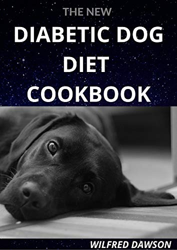 THE NEW DIABETIC DOG DIET COOKBOOK: EVERYTHING YOU NEED TO KNOW ABOUT DOG DIABETIC FOOD DIET. INCLUDING 40+ EASY AND DELICIOUS RECIPES (English Edition)