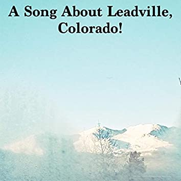 A Song About Leadville, Colorado!