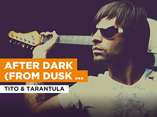 After Dark (From Dusk Till Dawn) im Stil von Tito & Tarantula