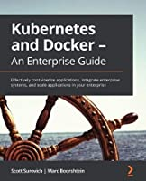Kubernetes and Docker – An Enterprise Guide Front Cover