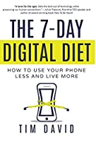 The 7-Day Digital Diet: How to Use Your Phone Less and Live More