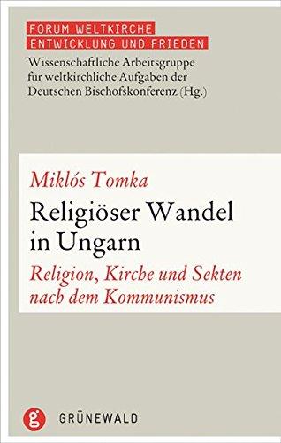 Religiöser Wandel in Ungarn: Religion, Kirche und Sekten nach dem Kommunismus (Forum Weltkirche: Entwicklung und Frieden, Band 12)