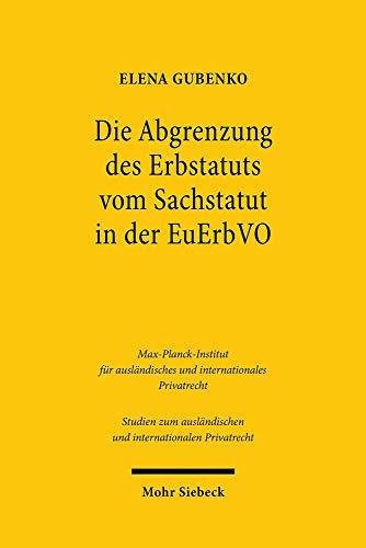 Die Abgrenzung des Erbstatuts vom Sachstatut in der EuErbVO (Studien zum ausländischen und internationalen Privatrecht)