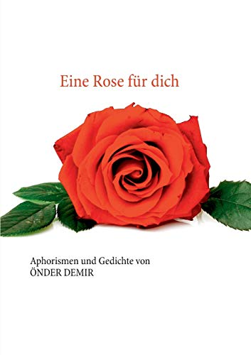 Eine Rose für dich: Aphorismen und Gedichte von Önder Demir