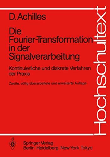 Die Fourier-Transformation in der Signalverarbeitung: Kontinuierliche und diskrete Verfahren der Praxis (Hochschultext) (German Edition)