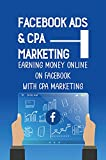Facebook Ads & CPA Marketing: Earning Money Online On Facebook With CPA Marketing: Cpa Marketing Tools (English Edition)