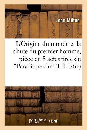 L'Origine du monde et la chute du premier homme, pièce en 5 actes tirée du Paradis perdu: composé et exécuté par le Sr Josse