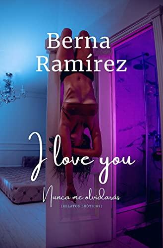 I love you: Nunca me olvidarás de Berna Ramírez
