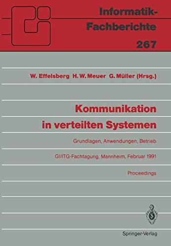 Kommunikation in verteilten Systemen: Grundlagen, Anwendungen, Betrieb. G.I./I.T.G.-Fachtagung, Mannheim, 20.-22. Februar 1991, Proceedings ... (Informatik-Fachberichte (267), Band 267)