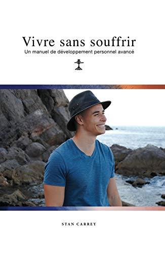 Vivre sans souffrir: Un manuel de développement personnel avancé