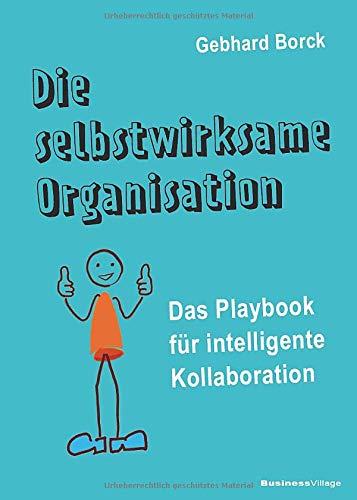 Die selbstwirksame Organisation: Das Playbook für intelligente Kollaboration