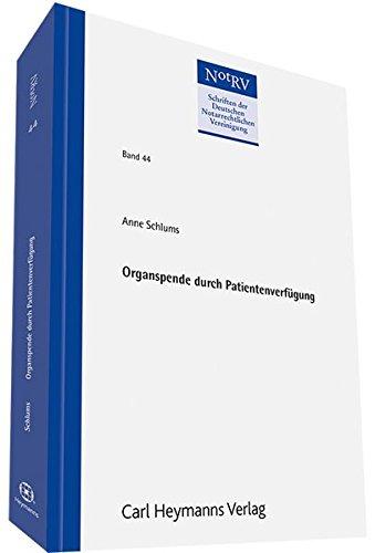 Organspende durch Patientenverfügung (Schriftenreihe der Deutschen Notarrechtlichen Vereinigung)