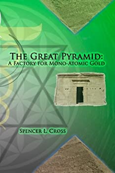 The Great Pyramid  A Factory for Mono-Atomic Gold