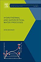 Hydrothermal and Supercritical Water Processes (Volume 5) (Supercritical Fluid Science and Technology, Volume 5)