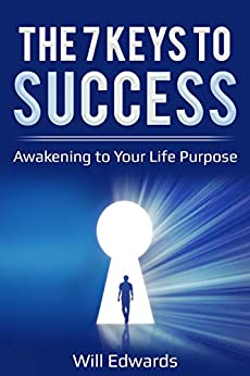 The 7 Keys to Success: Awakening to Your Life Purpose by [Will Edwards]