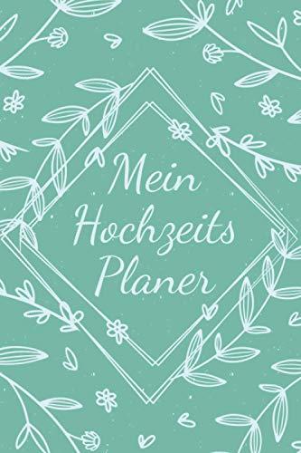 Mein Hochzeitsplaner: Organizer um eine Hochzeit zu Planen mit viel Platz zum Personalisieren - Geeignet für Trauzeugen und das Brautpaar