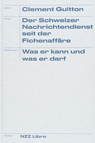 Der Schweizer Nachrichtendienst seit der Fichenaffäre: Was er kann und was er darf