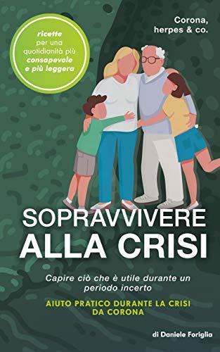 Sopravvivere alla crisi: Corona, herpes & co.: Capire ciò che è utile durante un periodo incerto – aiuto pratico durante la crisi da Corona