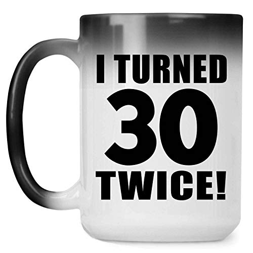 60th Birthday I Turned 30 Twice - 15oz Color Changing Mug Magic Tea-Cup Heat Sensitive - for Friend Kid Daughter Son Grand-Dad Mom Birthday Anniversary Mother's Father's Day