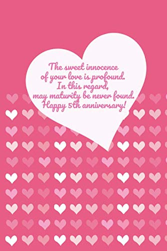 The sweet innocence of your love is profound. In this regard, may maturity be never found. Happy 5th anniversary.: 5th anniversary lined Notebook Gift ... and relationship/love anniversary.