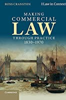Making Commercial Law through Practice 1830–1970: Law as Backcloth (Law in Context)