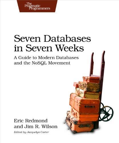 Seven Databases in Seven Weeks: A Guide to Modern Databases and the NoSQL Movement by Eric Redmond Jim Wilson(2012-05-21)
