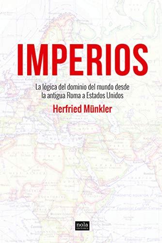 Imperios: La lógica del dominio del mundo desde la antigua Roma a Estados Unidos: 1 (Ideas)
