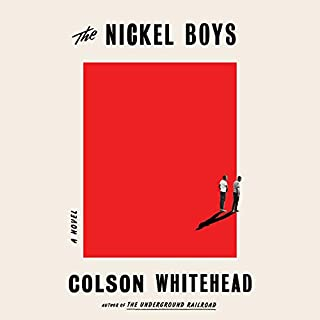The Nickel Boys     A Novel              Written by:                                                                                                                                 Colson Whitehead                               Narrated by:                                                                                                                                 JD Jackson,                                                                                        Colson Whitehead                      Length: 7 hrs     Not rated yet     Overall 0.0