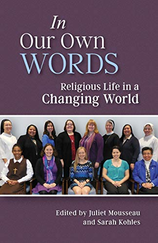 Compare Textbook Prices for In Our Own Words: Religious Life in a Changing World  ISBN 9780814645208 by Mousseau RSCJ, Juliet,Kohles OSF, Sarah