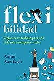 Flex-Ibilidad. Organiza tu trabajo para Una Vida más inteligente y feliz (HARPERCOLLINS NF)