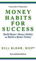 Money Habits For Success: Build Better Money Habits to Build a Better Future