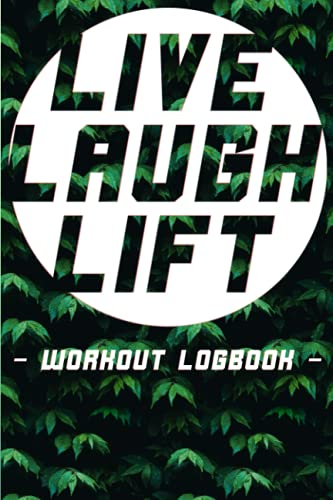 Live Laugh Lift: Gym Buddy: A 12 Week Fitness Logbook And Meal Plan Tracker To Help You Optimize Your Time In The Gym
