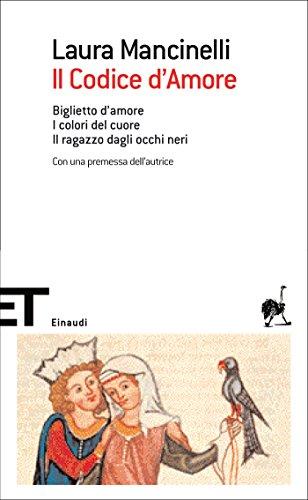 Il Codice d'Amore: Biglietto d'amore. I colori del cuore. Il ragazzo dagli occhi neri (Einaudi tascabili. Scrittori Vol. 1521)