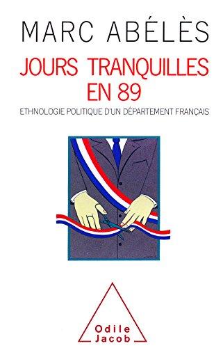 Jours tranquilles en 89: Ethnologie politique d'un département français (SCIENCE HUM)