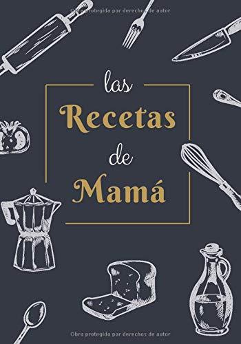 Las Recetas de Mamá: Recetario en Blanco Personalizado para Apuntar Todas las Recetas Familiares | Espacio para 100 Recetas | Formato B5