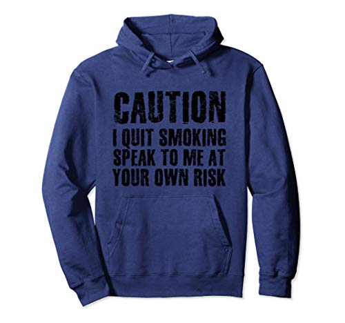 CAUTION I QUIT SMOKING SPEAK TO ME OWN RISK Funny Gift Idea Pullover Hoodie