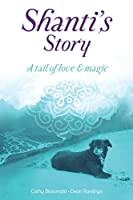 Shanti's Story: A Tail Of Love And Magic