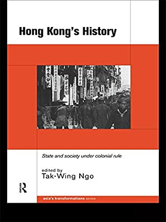 Hong Kong's History: State and Society Under Colonial Rule (Asia's Transformations)