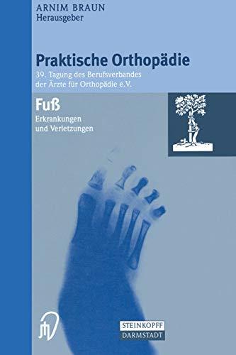 Fuß. Erkrankungen und Verletzungen (Praktische Orthopädie. Tagung des Berufsverbandes der Ärzte für Orthopädie e.V. TG 39) (Praktische Orthopädie (39), Band 39)