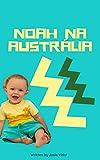 NOAH NA AUSTRÁLIA: LEIA E APRENDA - EM PORTUGUÊS (NOAH NA AUSTRÁLIA - PORTUGUÊS) (Portuguese Edition)