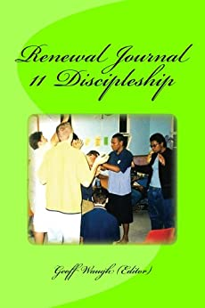 [Geoff Waugh, Brian Medway, Rodney Howard-Browne, Lindell Cooley, Robert McQuillan, Peter Earle, Charles Taylor, Paula Standford]のRenewal Journal 11: Discipleship (English Edition)